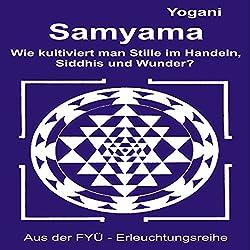 Samyama: Oder wie kultiviert man Stille im Handeln Siddhis und Wunder