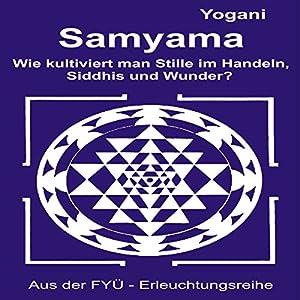 Samyama: Oder wie kultiviert man Stille im Handeln Siddhis und Wunder Hörbuch
