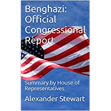 Benghazi: Official Congressional Report: Summary by House of Representatives (Tax Bible Series)
