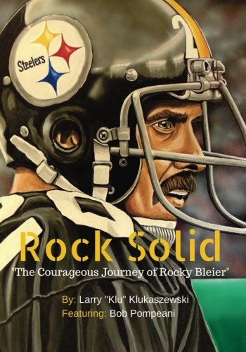 Rock Solid: The Courageous Journey of Rocky Bleier
