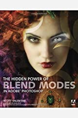 The Hidden Power of Blend Modes in Adobe Photoshop (Classroom in a Book) by Scott Valentine (10-Jul-2012) Paperback Paperback
