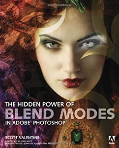 The Hidden Power of Blend Modes in Adobe Photoshop (Classroom in a Book) by Scott Valentine (10-Jul-2012) Paperback