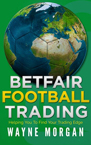 Betfair Football Trading: Helping You To Find Your Trading Edge por Wayne Morgan