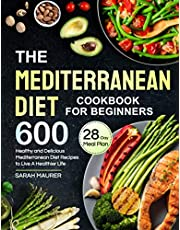 The Mediterranean Diet Cookbook for Beginners: 600 Healthy and Delicious Mediterranean Diet Recipes with 28-Day Meal Plan to Live A Healthier Life