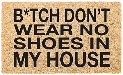 Printed Coir Doormat – Funny – Flocked Bitch Don t Wear No Shoes in My House