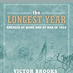 Longest Year: America at War and at Home in 1944 | Victor Brooks