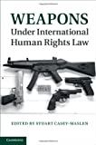 Weapons under International Human Rights Law, , 110702787X