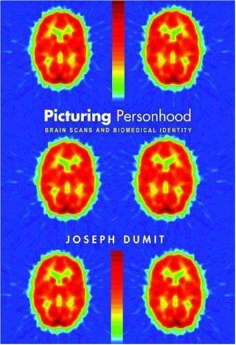 Picturing Personhood: Brain Scans and Biomedical Identity (In-Formation) First Paperback Edit Edition by Dumit, Joseph published by Princeton University Press Paperback