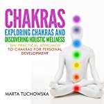 Chakras: Exploring Chakras and Discovering Holistic Wellness: The Practical Approach to Chakras for Personal Development: Spiritual Coaching for Modern People, Volume 1 | Marta Tuchowska