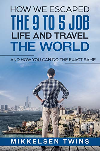 How to Escape the 9 to 5 Job Life and Travel the World: And How You Can Do the Exact Same (Passive Income Book 7)
