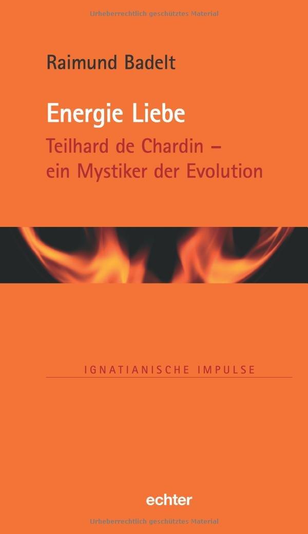 Energie Liebe: Teilhard de Chardin - ein Mystiker der Evlution (Ignatianische Impulse, Bd. 77)