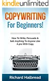 Copywriting: For Beginners! How To Write, Persuade & Sell Anything To Anyone Like A pro With Copy (Copywriting, Sales, Selling, Communication Skills, Sales Books, Emotional Intelligence, Marketing)