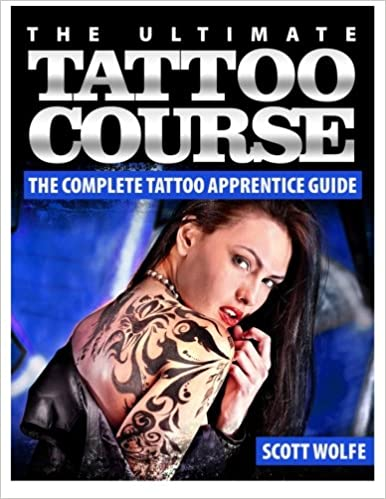 The Ultimate Tattoo Course: The Complete Tattoo Apprentice Guide: Mr ...