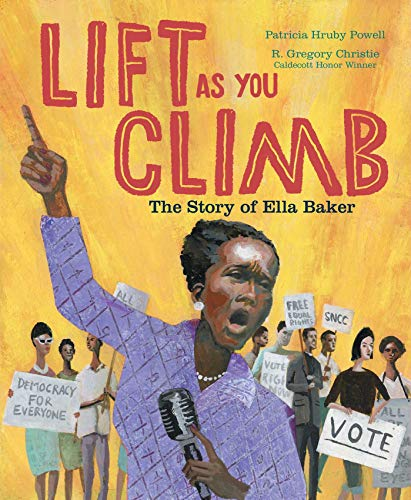 Lift as You Climb: The Story of Ella Baker por Patricia HruPowell,R. Gregory Christie