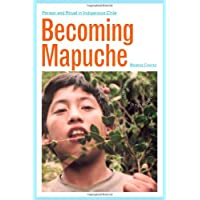 Becoming Mapuche: Person and Ritual in Indigenous Chile