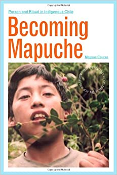 Becoming Mapuche: Person and Ritual in Indigenous Chile (Interp Culture New Millennium)