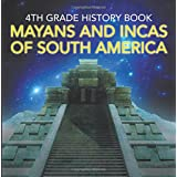 4th Grade History Book: Mayans and Incas of South America