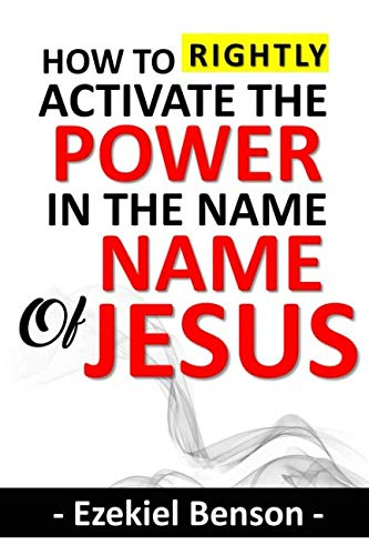 How To Rightly Activate The Power In The Name Of Jesus