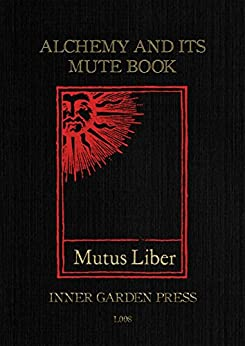 Mutus Liber - Alchemy and its Mute Book: Introduction and comments by Eugène Canseliet F.C.H., disciple of Fulcanelli by [Canseliet F.C.H., Eugène]