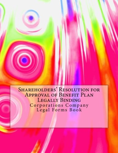 Download Shareholders' Resolution for Approval of Benefit Plan - Legally Binding: Corporations Company - Legal Forms Book PDF