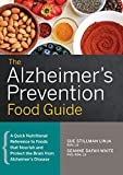 The Alzheimer's Prevention Food Guide: A Quick Nutritional Reference to Foods That Nourish and Protect the Brain From Alzheimer's Disease