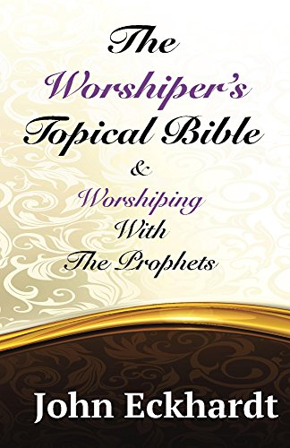 The worshipers topical bible and worshiping with the prophets the worshipers topical bible and worshiping with the prophets by eckhardt john fandeluxe Choice Image