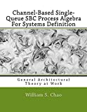 Channel-Based Single-Queue SBC Process Algebra For Systems Definition: General Architectural Theory at Work