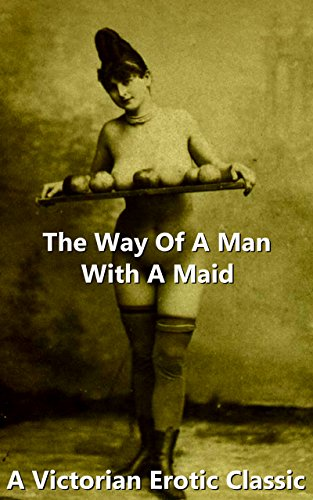 The Way Of A Man With A Maid (Victorian Erotic Classics Book 19) (The Way Of Man With A Maid)