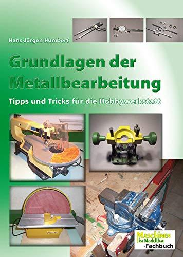 Grundlagen der Metallbearbeitung: Tipps und Tricks für die Hobbywerkstatt (German Edition) por Hans-Jürgen Humbert