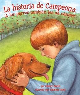La historia de Campeona: ¡A los perros también les da cáncer! (Spanish
