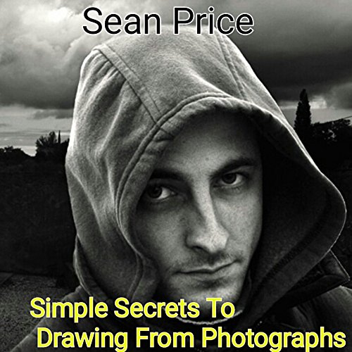Simple Secrets To Drawing From Photographs por Sean Price