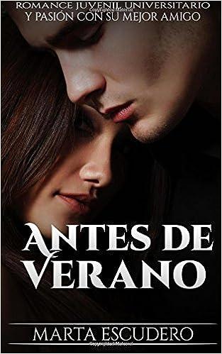Antes de Verano: Romance Juvenil Universitario y Pasión con su Mejor Amigo: Volume 1 Novela de Romance Juvenil: Amazon.es: Marta Escudero: Libros