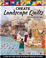 Create Landscape Quilts: A Step-by-Step Guide to Dynamic People & Places