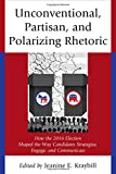 "Jeanine Kraybill, ""Unconventional, Partisan, and Polarizing Rhetoric: How the 2016 Election Shaped the Way Candidates Strategize, Engage, and Communicate"" (Rowman and Littlefield, 2017)"