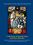 Collections of Stained Glass and Their Histories / Glasmalerei-Sammlungen und Ihre Geschichte / les Collections de Vitraux et Leur Histoire : Transactions of the 25th International Colloquium of the Corpus Vitrearum in Saint Petersburg / Akten des 25. Internationalen Kolloquiums des Corpus Vitrearum in Sankt Petersburg / Actes du 25e Colloque International du Corpus Vitrearum à Saint-Pétersburg, , 303431163X
