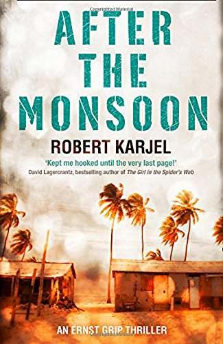 After the Monsoon: An Unputdownable Thriller That Will Get Your Pulse Racing! (Ernst Grip 2)