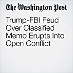 Trump-FBI Feud Over Classified Memo Erupts Into Open Conflict | Josh Dawsey,Devlin Barrett,Karoun Demirjian