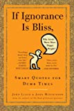 If Ignorance Is Bliss, Why Aren't There More Happy People?, John Mitchinson and John Lloyd, 0307460665
