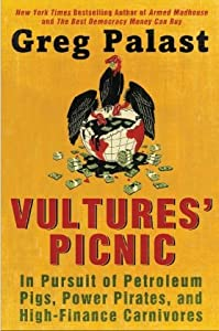 Vultures' Picnic: In Pursuit of Petroleum Pigs, Power Pirates, and High-Finance Carnivores from Plume