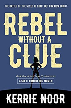 Rebel Without A Clue: The battle of the sexes is quiet but for how long? (Planet Hyman and Beyond Book 1) by [Noor, Kerrie]