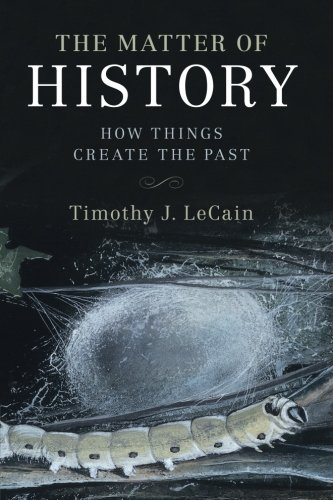 Download The Matter of History: How Things Create the Past (Studies in Environment and History) PDF