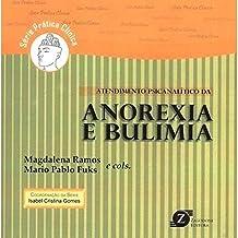Atendimento Psicanalítico da Anorexia e Bulimia - Série Prática Clínica