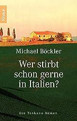 Wer stirbt schon gerne in Italien?: Ein Toskana-Roman