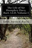 img - for The Life of Sir Humphry Davy, Bart. LLD. Volume I book / textbook / text book