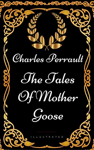 The Tales Of Mother Goose : By Charles Perrault - Illustrated