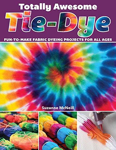 Totally Awesome Tie-Dye: Fun-to-Make Fabric Dyeing Projects for All Ages (Design Originals) Step-by-Step Instructions for Ice, Resist, Shibori Techniques for Stylish Shirts, Socks, Scarves, More