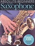 Absolute Beginners: Alto Saxophone: The Complete Picture Guide to Playing Alto Sax (Includes Play-along CD, Featuring Professional Backing Tracks)