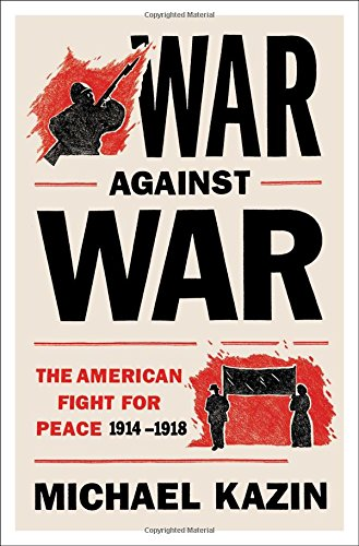 Image of War Against War: The American Fight for Peace, 1914-1918