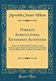 Foreign Agricultural Extension Activities: Africa, Australia, British Guiana, Canada, Ceylon, Cyprus, Egypt, England, Germany, India, Ireland, Malay States, Scotland; November 1936 (Classic Reprint)