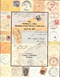 img - for The William C. Allen Michigan Postal History Collection (Stamp Auction Catalog) (Craig A. Whitford Auctions, Apr 28, 2001) book / textbook / text book